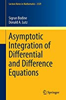 Asymptotic Integration of Differential and Difference Equations (Lecture Notes in Mathematics)
