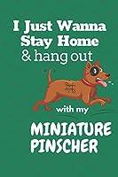 I just wanna stay home & hang out with my Miniature Pinscher: For Miniature Pinscher Dog Fans