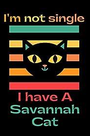 I'm Not Single I Have A Savannah cat: Savannah cat notebook, Savannah composition notebook, Savannah cat g