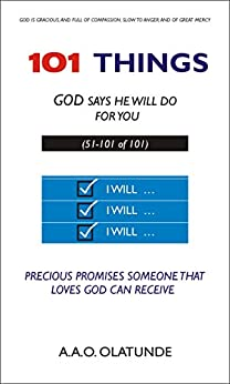 101 Things God Says He Will Do for You (51-101 of 101): Precious Promises Someone That Loves God Can Receive by [Olatunde, A.A.O.]
