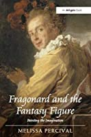 Fragonard and the Fantasy Figure: Painting the Imagination