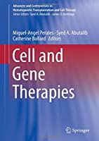 Cell and Gene Therapies (Advances and Controversies in Hematopoietic Transplantation and Cell Therapy)