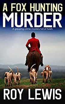 A FOX HUNTING MURDER a gripping crime mystery full of twists by [LEWIS, ROY]