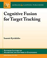 Cognitive Fusion for Target Tracking (Synthesis Lectures on Algorithms and Software in Engineering)