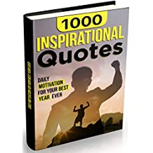 1000 INSPIRATIONAL QUOTES: Daily Motivation For Your Best Year Ever