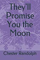 They'll Promise You the Moon