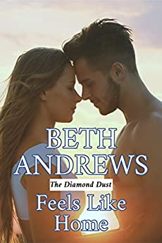 Feels Like Home (The Diamond Dust Book 3) by [Andrews, Beth]