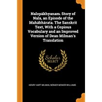 Nalopákhyanam. Story of Nala, an Episode of the Mahábhárata. the Sanskrit Text, with a Copious Vocabulary and an Improved Version of Dean Milman's Translation