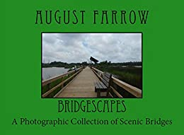 BridgeScapes: A Photographic Collection of Scenic Bridges by [Farrow, August]