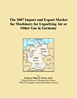 The 2007 Import and Export Market for Machinery for Liquefying Air or Other Gas in Germany