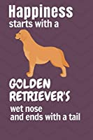 Happiness starts with a Golden Retriever's wet nose and ends with a tail: For Golden Retriever Dog Fans