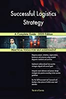Successful Logistics Strategy A Complete Guide - 2020 Edition
