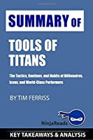 Summary of Tools of Titans: The Tactics, Routines, and Habits of Billionaires, Icons, and World-Class Performers by Tim Ferriss: Key Takeaways & Analysis Included