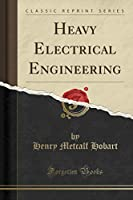 Heavy Electrical Engineering (Classic Reprint)