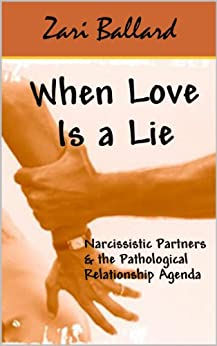 When Love Is a Lie: Narcissistic Partners & the Pathological Relationship Agenda by [Ballard, Zari]