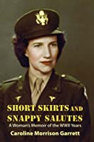 Short Skirts and Snappy Salutes: A Woman's Memoir of the WWII Years
