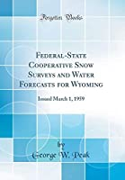 Federal-State Cooperative Snow Surveys and Water Forecasts for Wyoming: Issued March 1, 1959 (Classic Reprint)