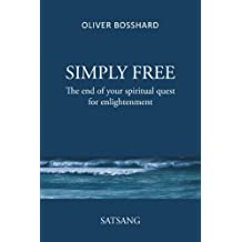 SIMPLY FREE - The End of your Spiritual Quest for Enlightenment: SATSANG