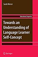 Towards an Understanding of Language Learner Self-Concept (Educational Linguistics)