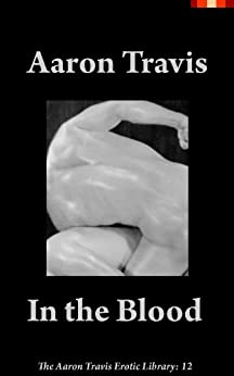 In the Blood (The Aaron Travis Erotic Library Book 13) by [Travis, Aaron]