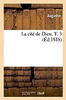 La Cité de Dieu. T. 3 (Éd.1818) (Religion)