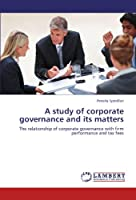 A study of corporate governance and its matters: The relationship of corporate governance with firm performance and tax fees