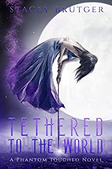 Tethered to the World (A Phantom Touched Novel Book 1) by [Brutger, Stacey]