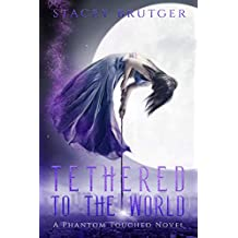 Tethered to the World (A Phantom Touched Novel Book 1)