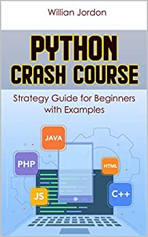 Python Crash Course: Strategy Guide for Beginners with Examples by [Jordon, Willian]