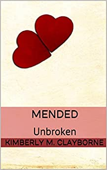 Mended: Unbroken by [Clayborne, Kimberly M.]