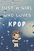 Just A Girl Who Loves KPOP: Kpop Happy Gift / Kpop Journal Music Korea Love Kpop  Book / Notebook / Diary / Unique Greeting & Birthday Card Alternative