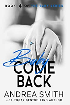 Baby Come Back (Maybe Baby Series Book 4) by [Smith, Andrea]