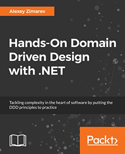 Hands-On Domain Driven Design with .NET: Tackling complexity in the heart of software by putting the DDD principles to practice