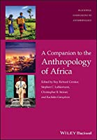 A Companion to the Anthropology of Africa (Wiley Blackwell Companions to Anthropology)