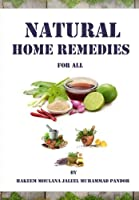 Natural Home Remedies for All: Solution to All Your Health Problem