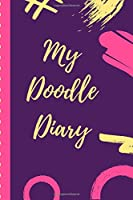 My Doodle Diary: Notebook   Doodles   Draw   Sketch   Designer Diary   Girls   Teens   K-12   Inspirational Prompts   Creative Writing Skill Set  Tweens   Guided Journal Gift   Under 10   Birthday