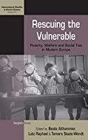 Rescuing the Vulnerable: Poverty, Welfare and Social Ties in Modern Europe (International Studies in Social History)