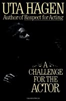 A Challenge For The Actor by Uta Hagen(1991-08-21)