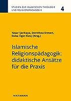 Islamische Religionspaedagogik: didaktische Ansaetze fuer die Praxis