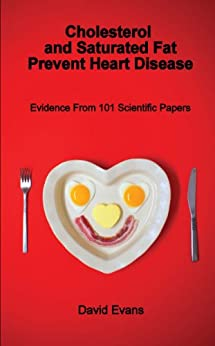 Cholesterol and Saturated Fat Prevent Heart Disease by [Evans, David]