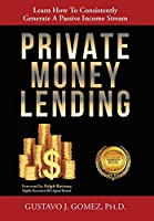 Private Money Lending: Learn How To Consistently Generate A Passive Income Stream