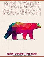 Polygon Malbuch: Ein etwas anderes Malbuch fuer Kinder und Erwachsene | 34 Malvorlagen mit  tollen polygonen Tieren |