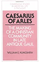Caesarius of Arles (Cambridge Studies in Medieval Life and Thought: Fourth Series)