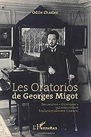 """Les Oratorios de Georges Migot: Des oeuvres christiques"""" qui renouvellent fondamentalement l'oratorio"""""""