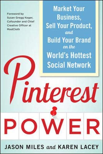 Download Pinterest Power:  Market Your Business, Sell Your Product, and Build Your Brand on the World's Hottest Social Network 0071805567