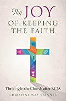 The Joy of Keeping the Faith: Thriving in the Church After Rcia