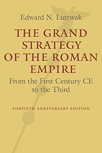 Download The Grand Strategy of the Roman Empire: From the First Century CE to the Third 1421419459