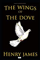 The Wings of the Dove (Classic Illustrated Edition)