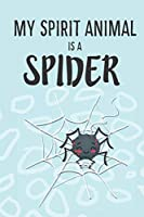 My Spirit Animal Is a Spider: Cute Spider Lovers Journal / Notebook / Diary / Birthday Gift (6x9 - 110 Blank Lined Pages)