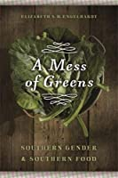 A Mess of Greens: Southern Gender and Southern Food